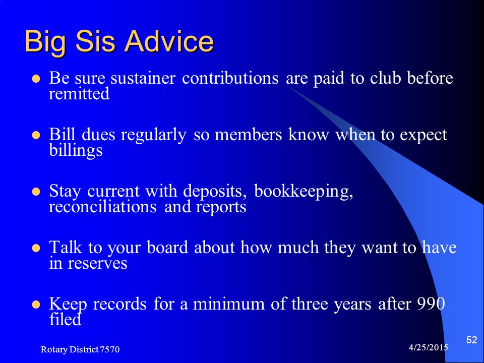 Big Sis Advice Be sure sustainer contributions are paid to club before remitted. Bill dues regularly so members know when to expect billings.