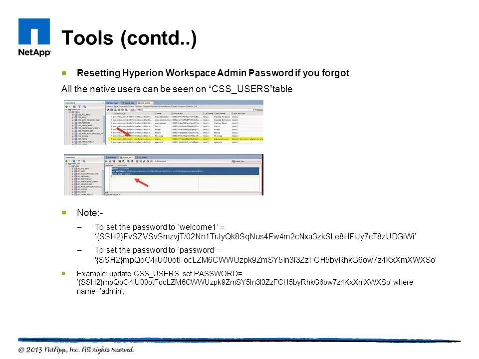 Tools (contd..) Resetting Hyperion Workspace Admin Password if you forgot. All the native users can be seen on CSS_USERS table.