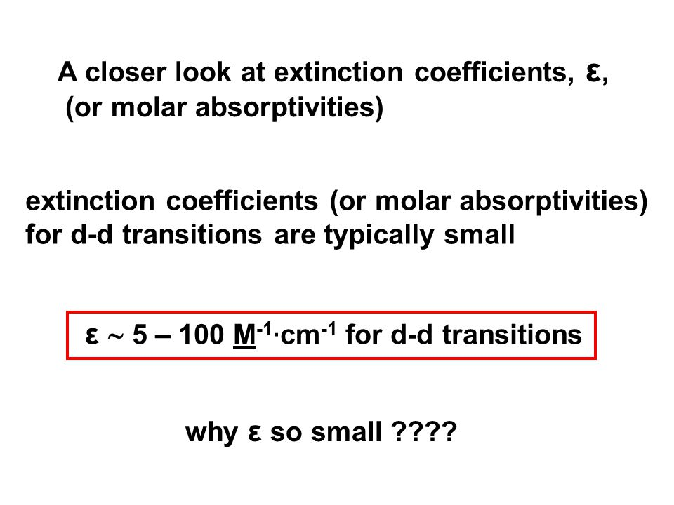 ε  5 – 100 M-1∙cm-1 for d-d transitions