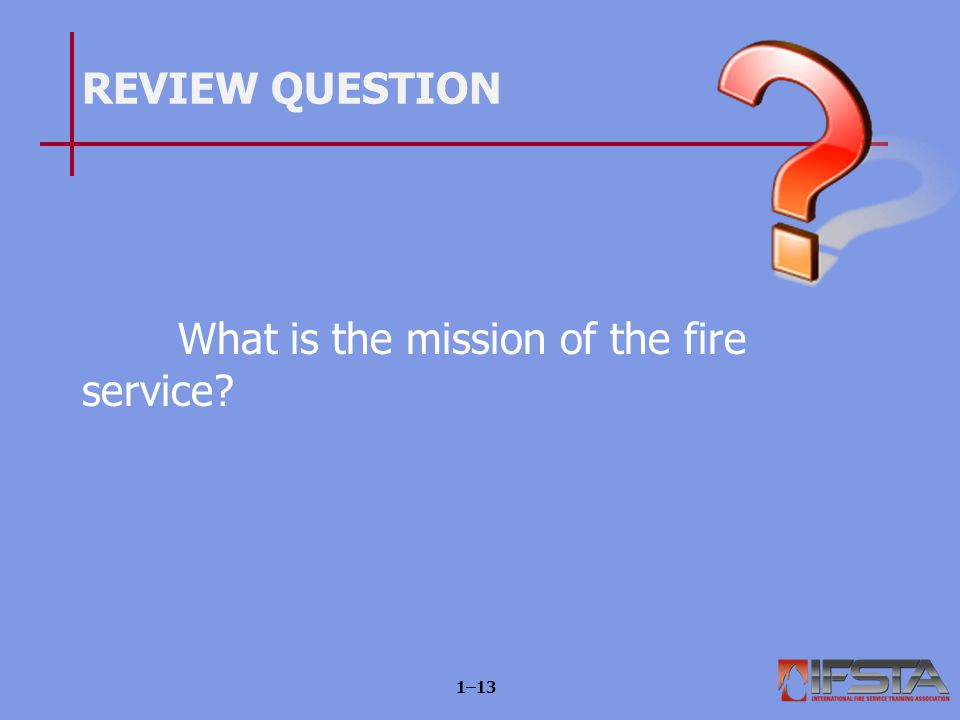 The fire service mission establishes department organization.