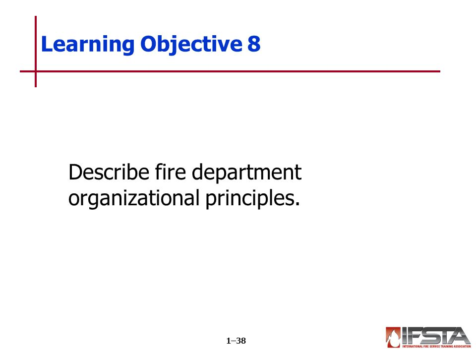 Fire service members must understand department organizational principles.