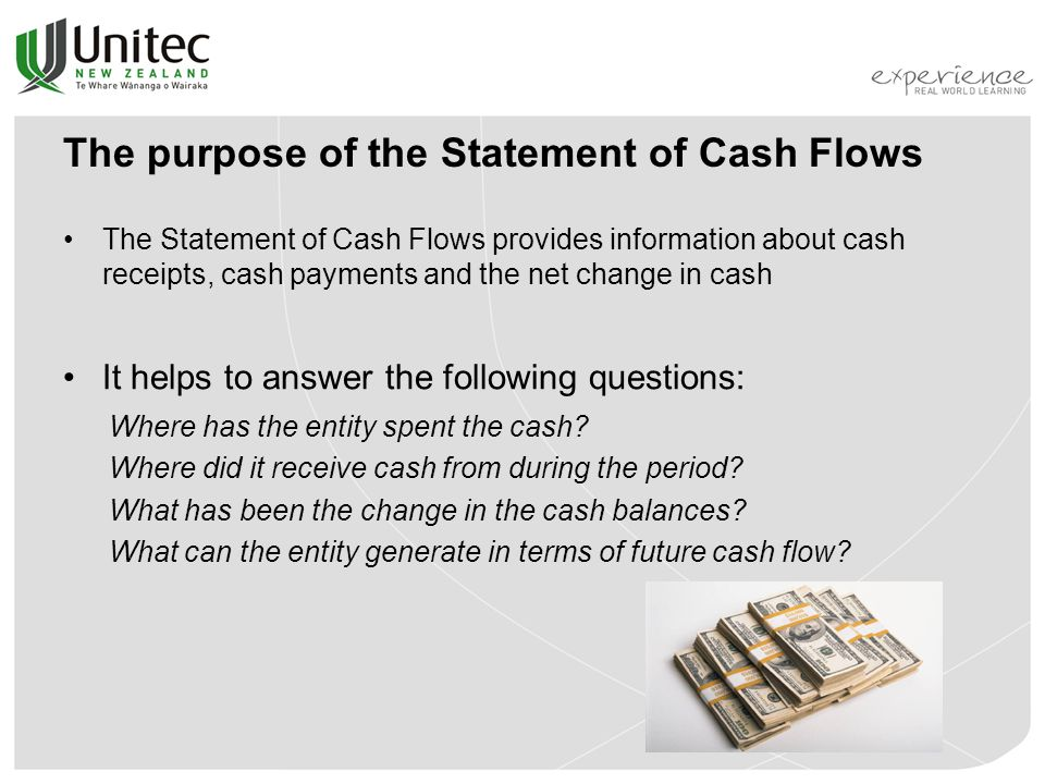 The purpose of the Statement of Cash Flows