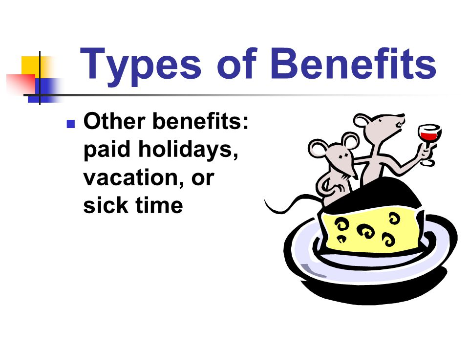 Types of Benefits Other benefits: paid holidays, vacation, or sick time