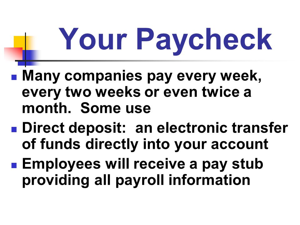 Your Paycheck Many companies pay every week, every two weeks or even twice a month. Some use.