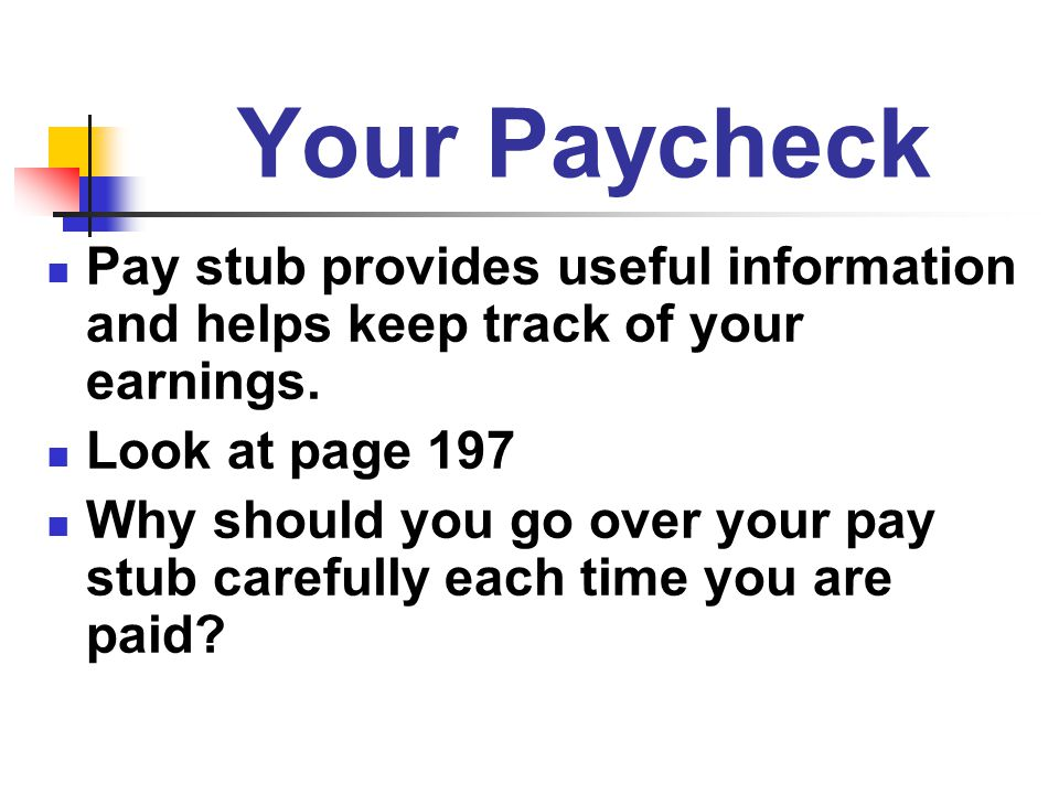 Your Paycheck Pay stub provides useful information and helps keep track of your earnings. Look at page 197.