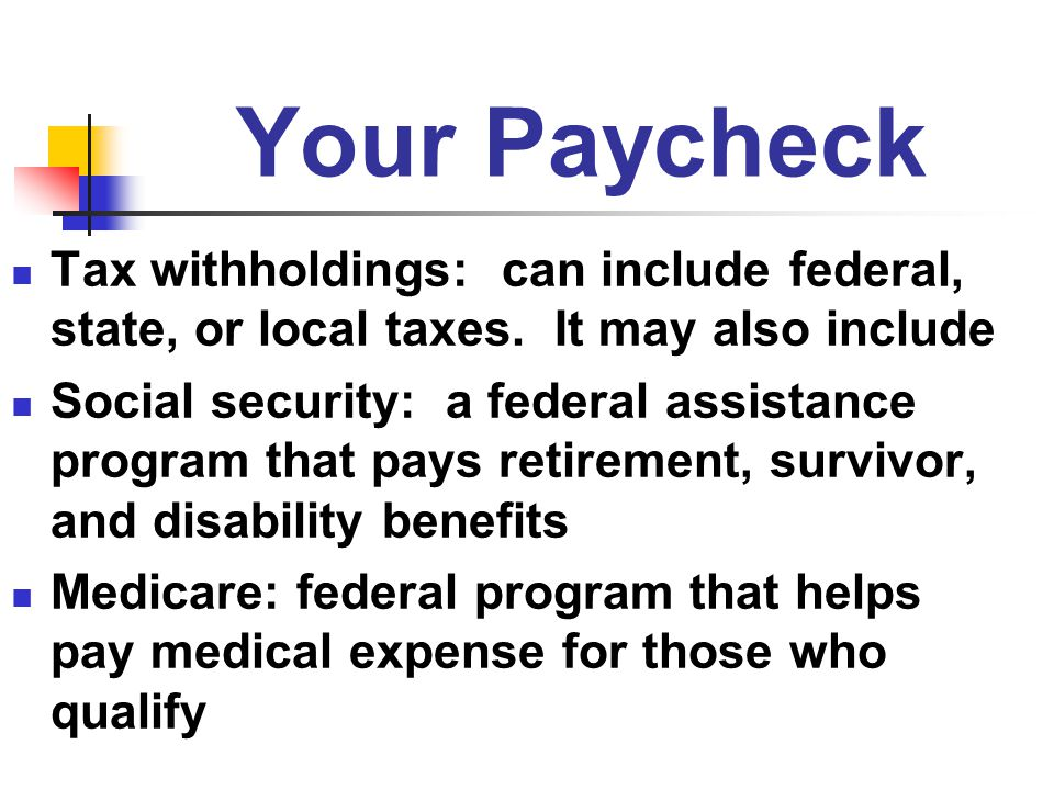 Your Paycheck Tax withholdings: can include federal, state, or local taxes. It may also include.
