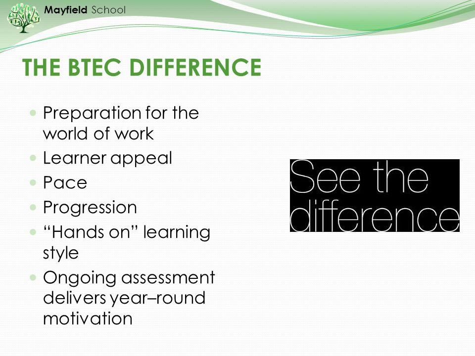 THE BTEC DIFFERENCE Preparation for the world of work Learner appeal