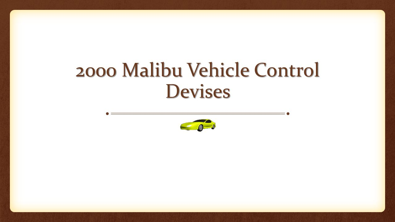 2000 Malibu Vehicle Control Devises