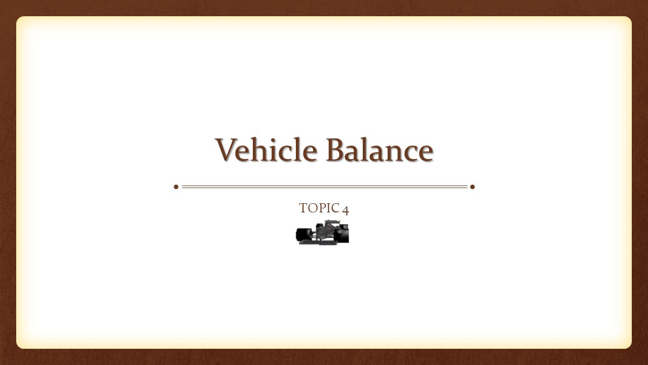 Vehicle Balance Topic 4