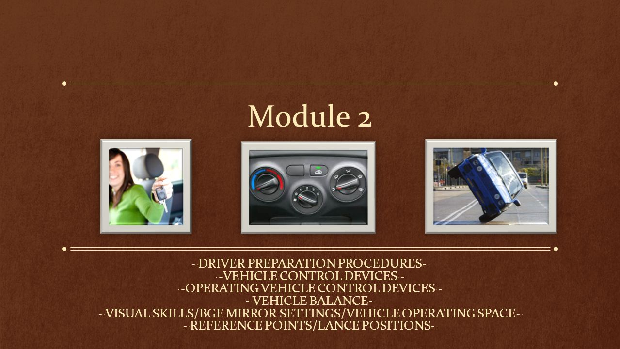 Module 2 ~Driver preparation procedures~ ~Vehicle control devices~