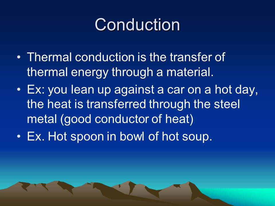 Conduction Thermal conduction is the transfer of thermal energy through a material.
