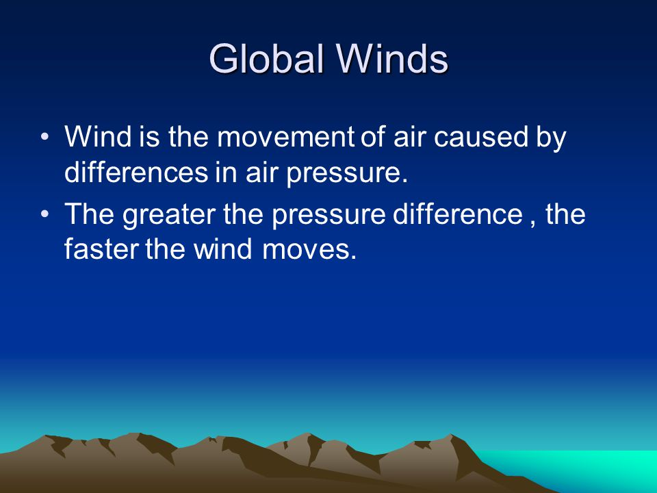 Global Winds Wind is the movement of air caused by differences in air pressure.