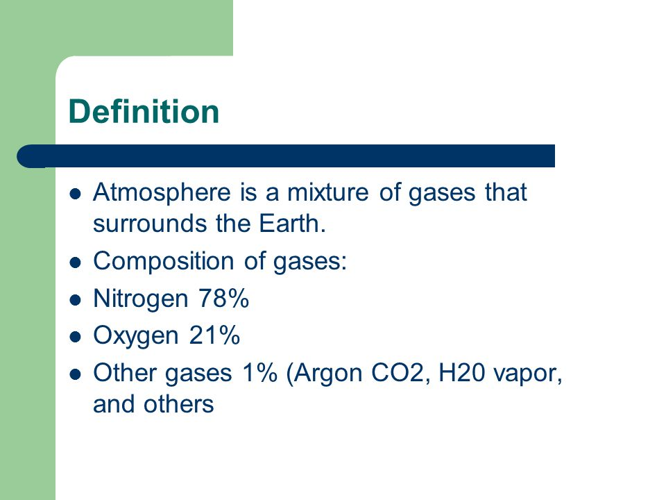 Definition Atmosphere is a mixture of gases that surrounds the Earth.