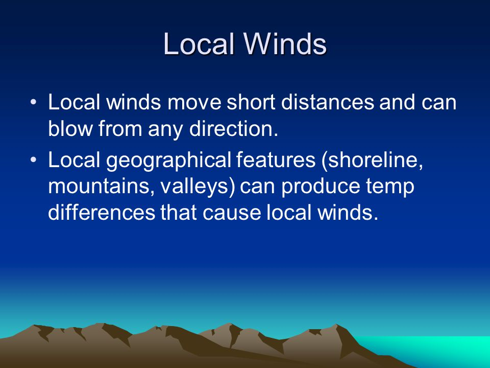 Local Winds Local winds move short distances and can blow from any direction.