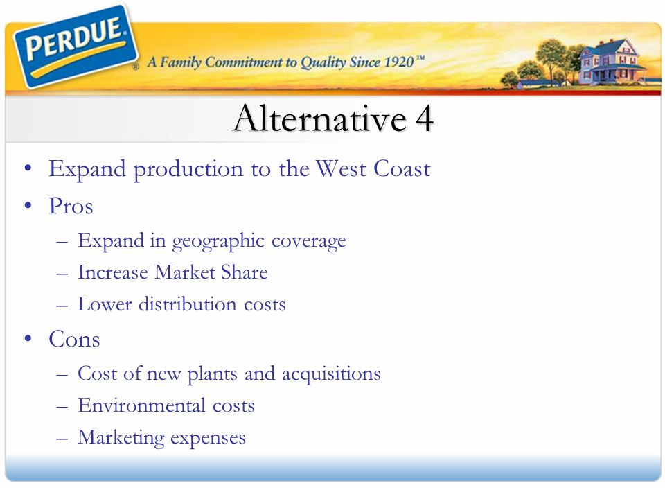 Alternative 4 Expand production to the West Coast Pros Cons