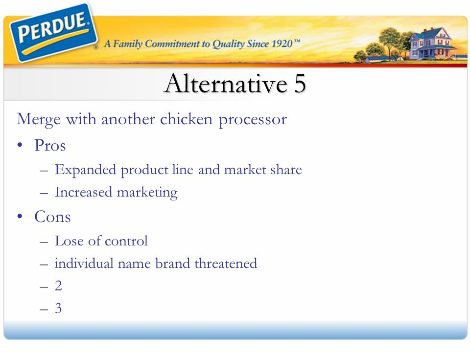 Alternative 5 Merge with another chicken processor Pros Cons
