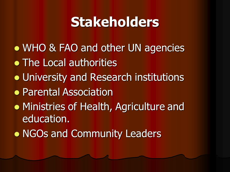 Stakeholders WHO & FAO and other UN agencies The Local authorities