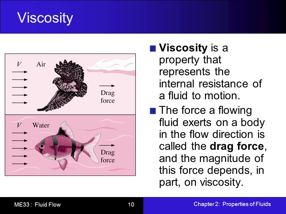 Viscosity Viscosity is a property that represents the internal resistance of a fluid to motion.