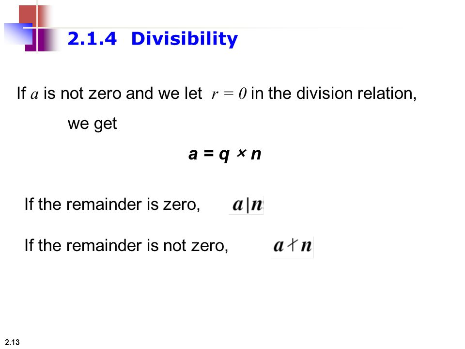 2.1.4 Divisibility If a is not zero and we let r = 0 in the division relation, we get. a = q × n.
