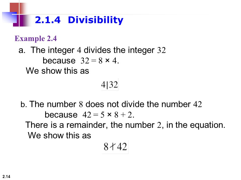 2.1.4 Divisibility The integer 4 divides the integer 32