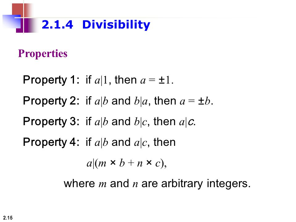 2.1.4 Divisibility Properties. Property 1: if a|1, then a = ±1. Property 2: if a|b and b|a, then a = ±b.