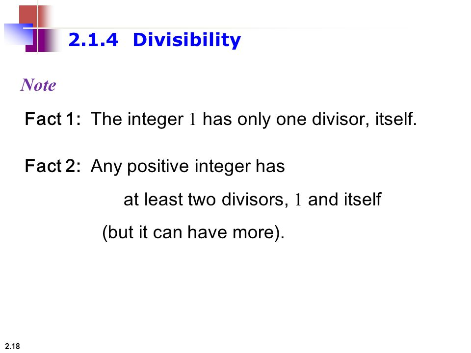 2.1.4 Divisibility Note. Fact 1: The integer 1 has only one divisor, itself. Fact 2: Any positive integer has.