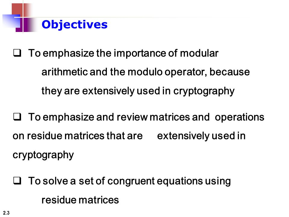 Objectives To emphasize the importance of modular arithmetic and the modulo operator, because they are extensively used in cryptography.