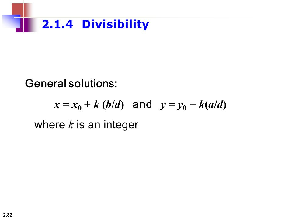 2.1.4 Divisibility General solutions: x = x0 + k (b/d) and y = y0 − k(a/d) where k is an integer.