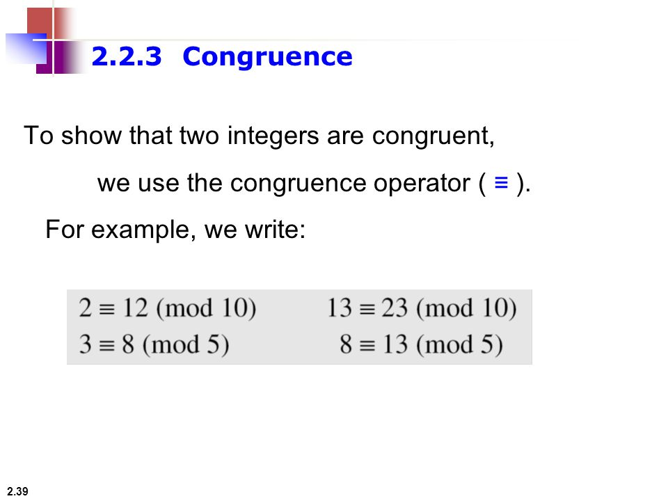 2.2.3 Congruence To show that two integers are congruent, we use the congruence operator ( ≡ ).