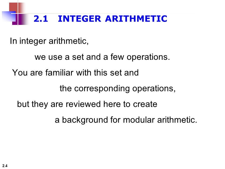 2.1 INTEGER ARITHMETIC In integer arithmetic, we use a set and a few operations. You are familiar with this set and.