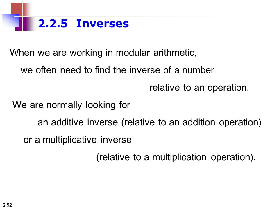 2.2.5 Inverses When we are working in modular arithmetic,