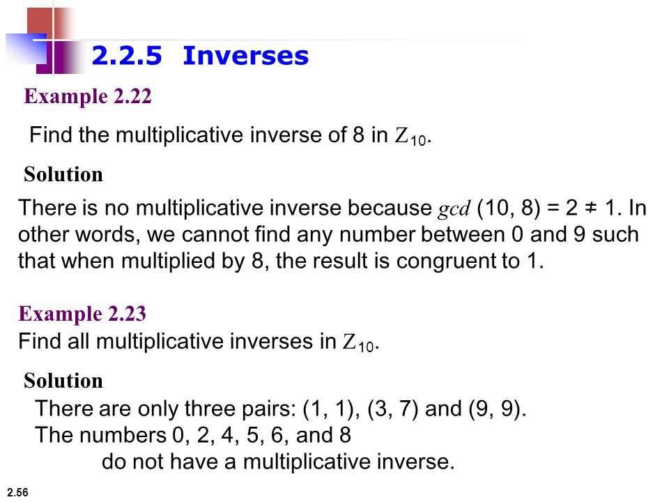 2.2.5 Inverses Example Find the multiplicative inverse of 8 in Z10. Solution.
