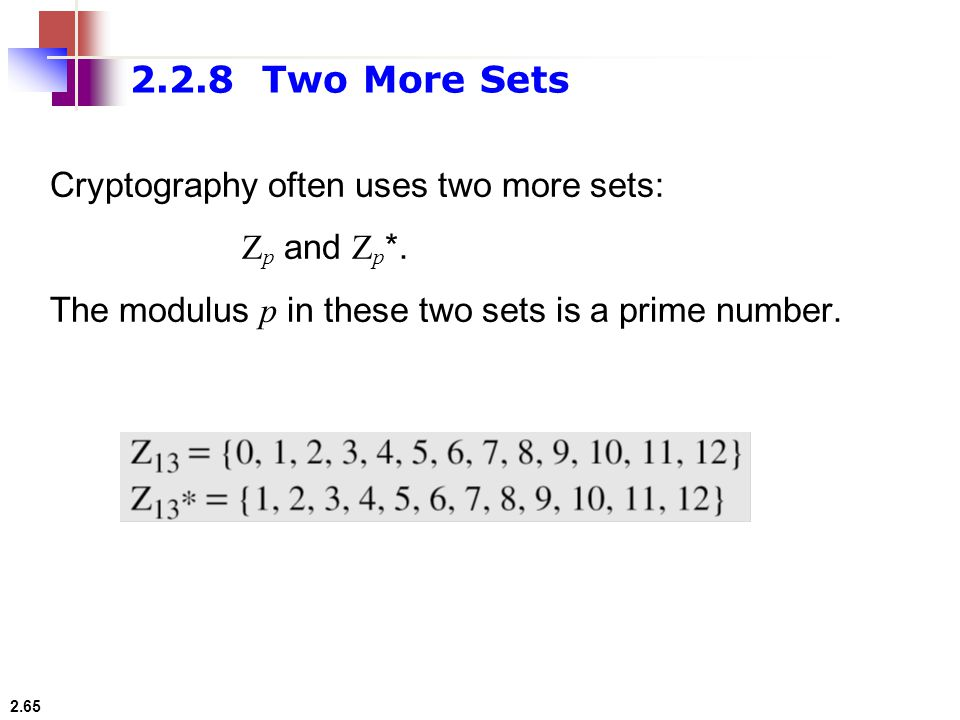 2.2.8 Two More Sets Cryptography often uses two more sets: Zp and Zp*.