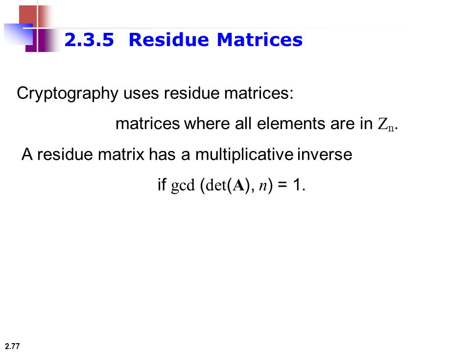 2.3.5 Residue Matrices Cryptography uses residue matrices: