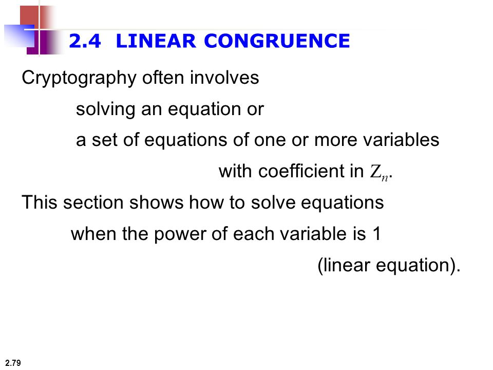 2.4 LINEAR CONGRUENCE Cryptography often involves. solving an equation or. a set of equations of one or more variables.
