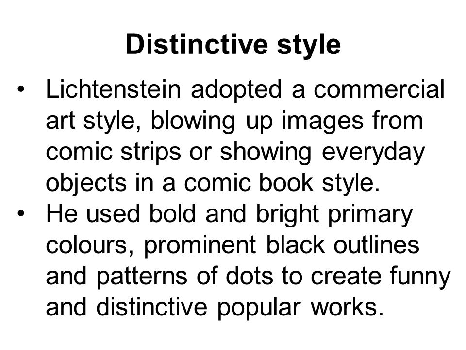Distinctive style Lichtenstein adopted a commercial art style, blowing up images from comic strips or showing everyday objects in a comic book style.