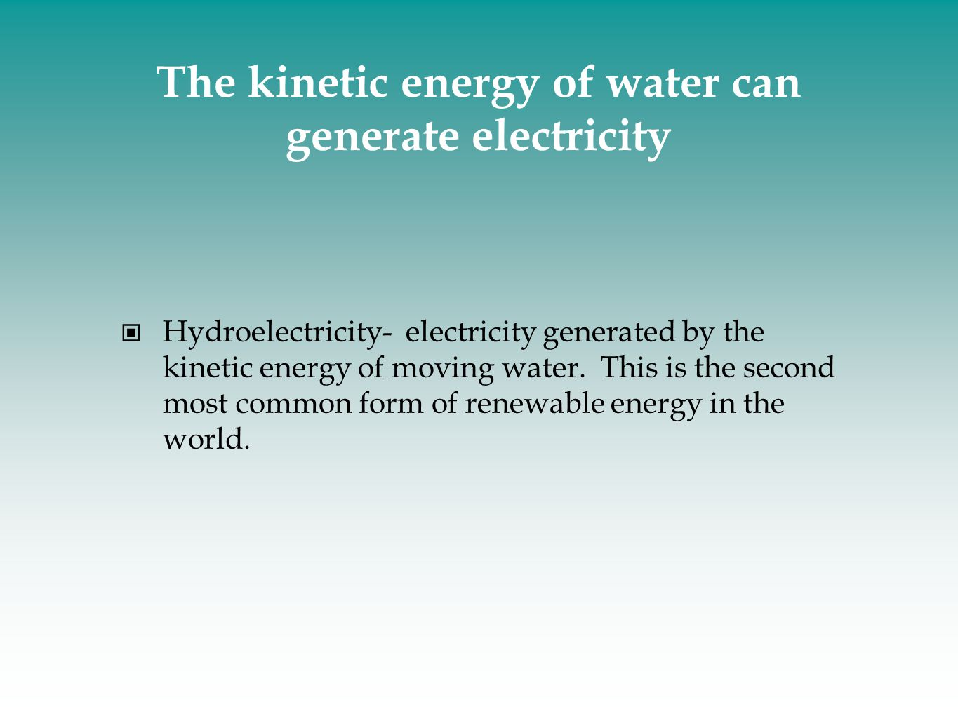 The kinetic energy of water can generate electricity