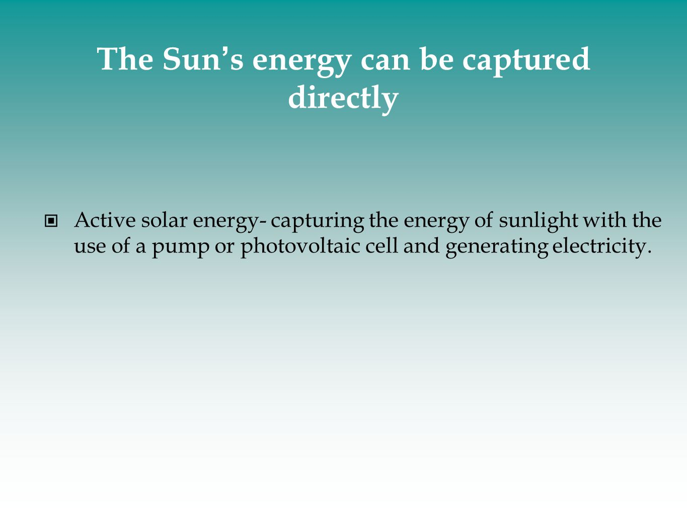 The Sun's energy can be captured directly
