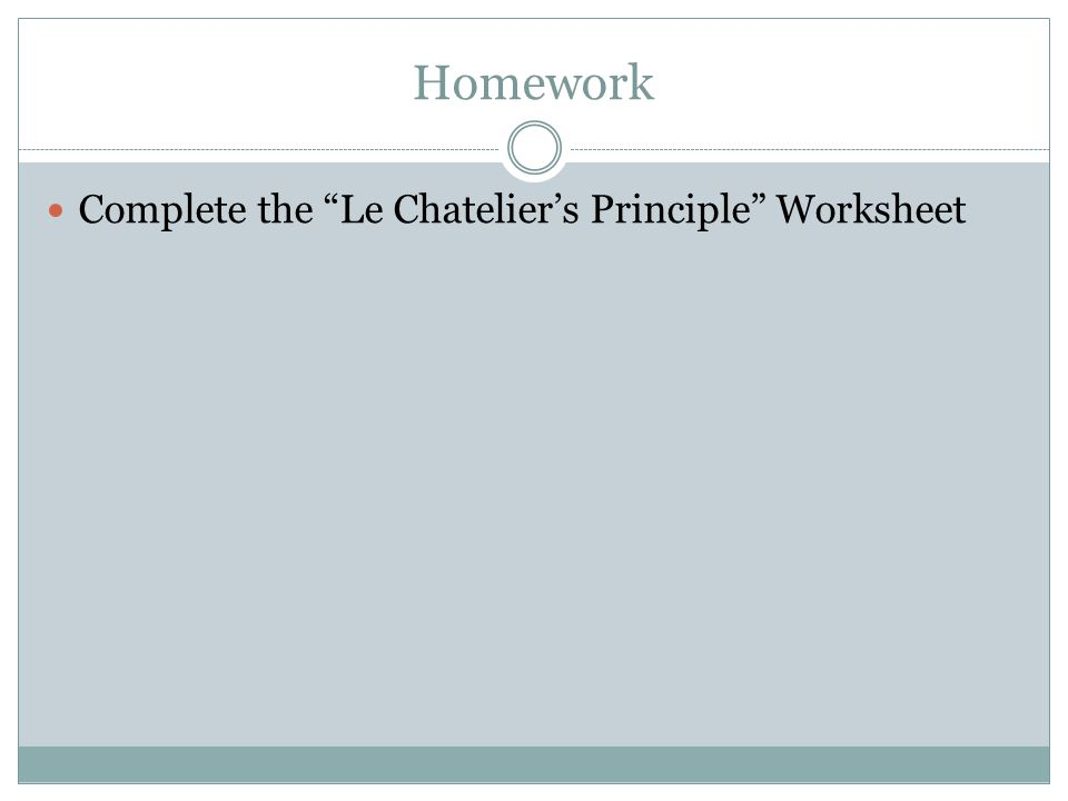 Homework Complete the Le Chatelier's Principle Worksheet