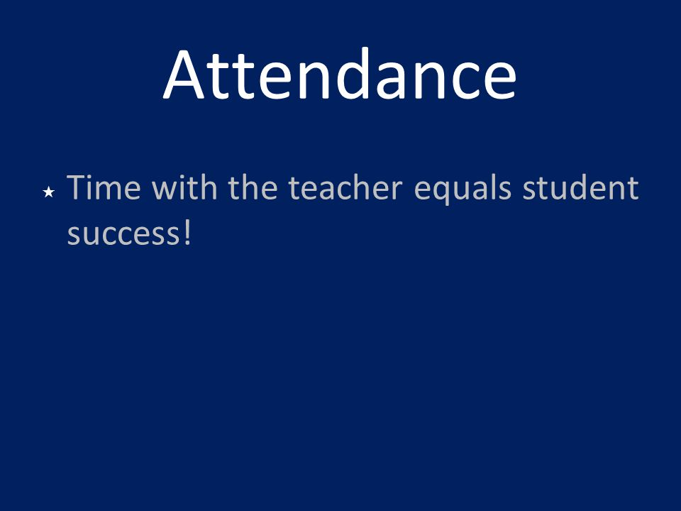 Attendance Time with the teacher equals student success!