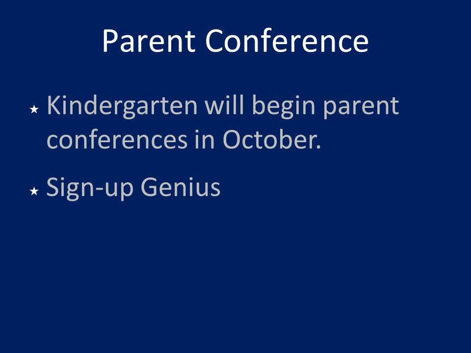 Parent Conference Kindergarten will begin parent conferences in October. Sign-up Genius