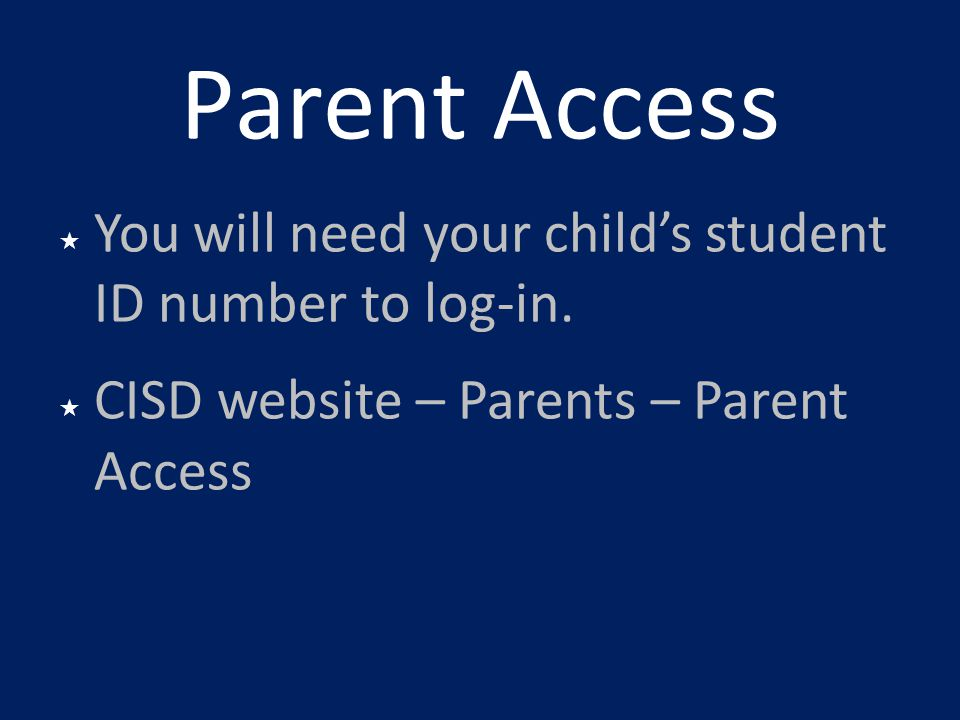 Parent Access You will need your child's student ID number to log-in.