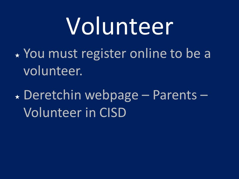 Volunteer You must register online to be a volunteer.