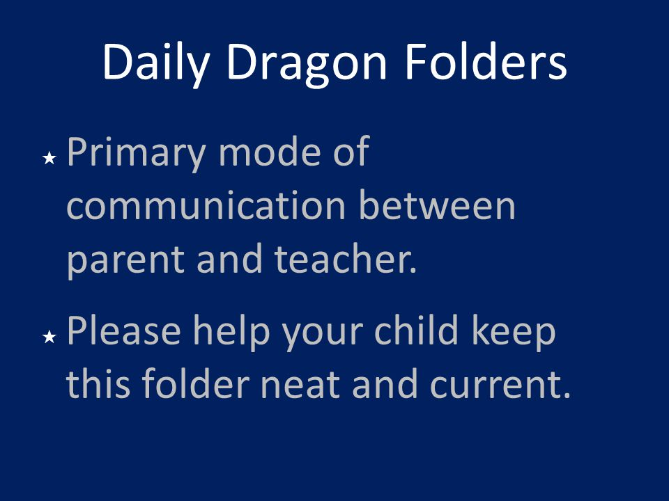 Daily Dragon Folders Primary mode of communication between parent and teacher.