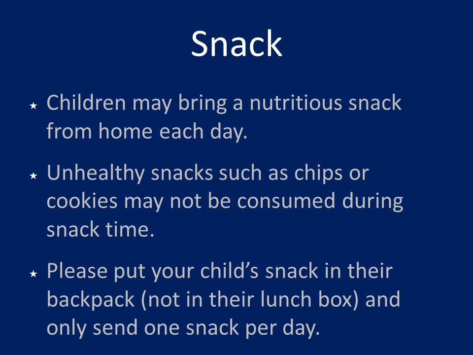 Snack Children may bring a nutritious snack from home each day.