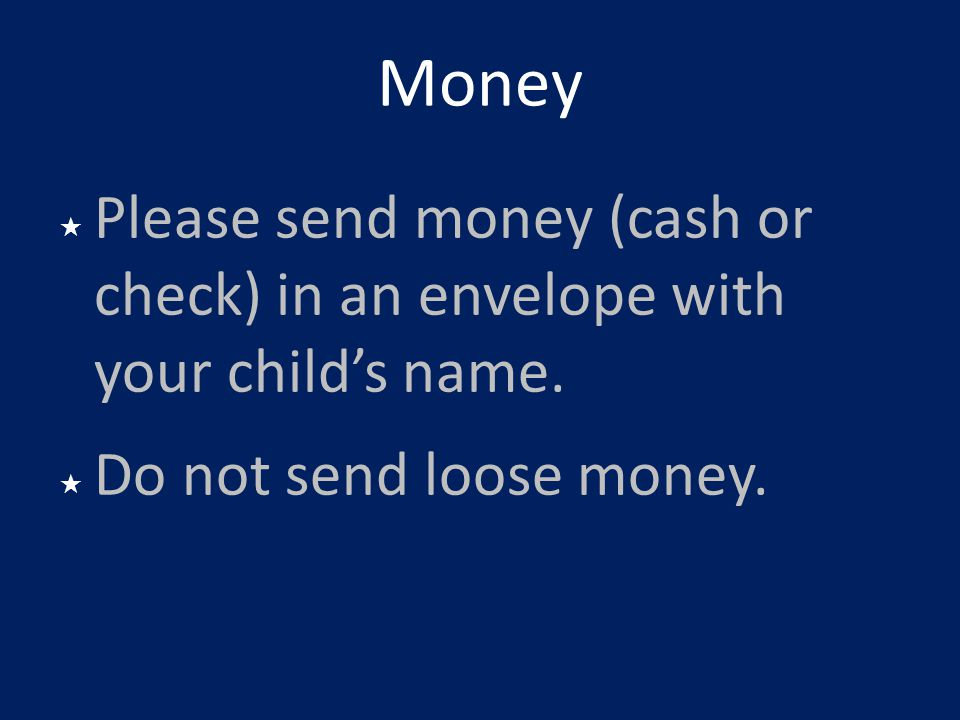 Money Please send money (cash or check) in an envelope with your child's name.