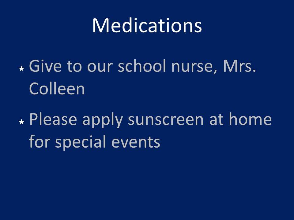 Medications Give to our school nurse, Mrs. Colleen