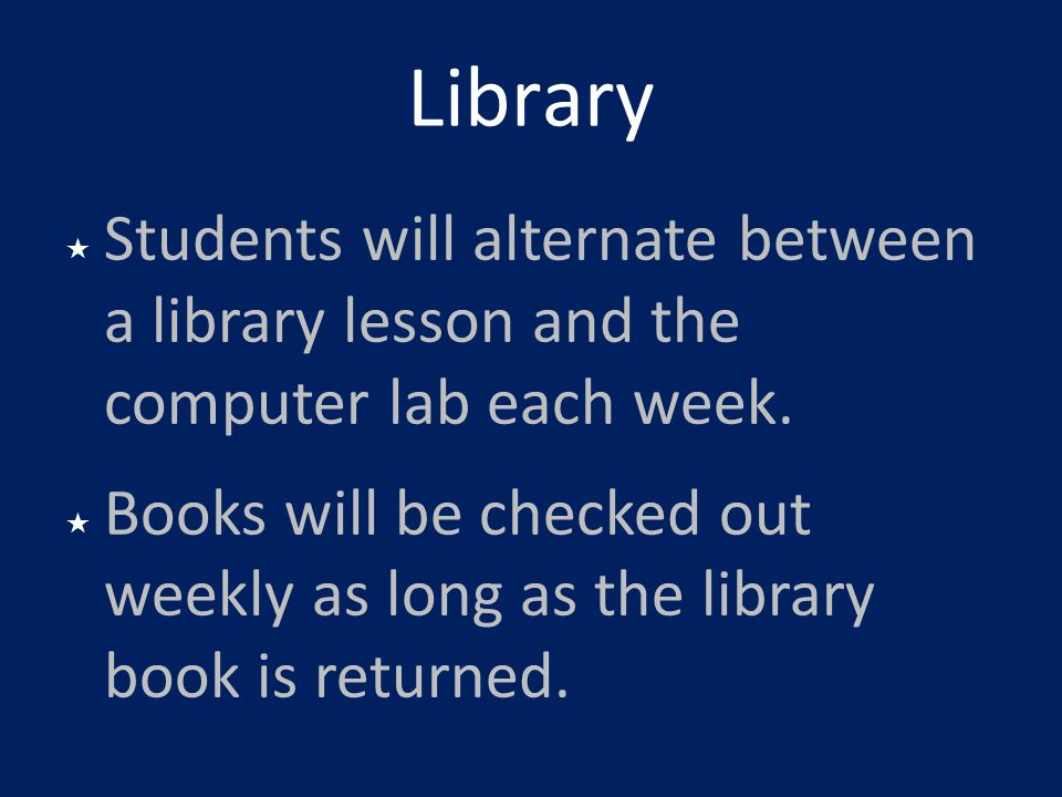 Library Students will alternate between a library lesson and the computer lab each week.