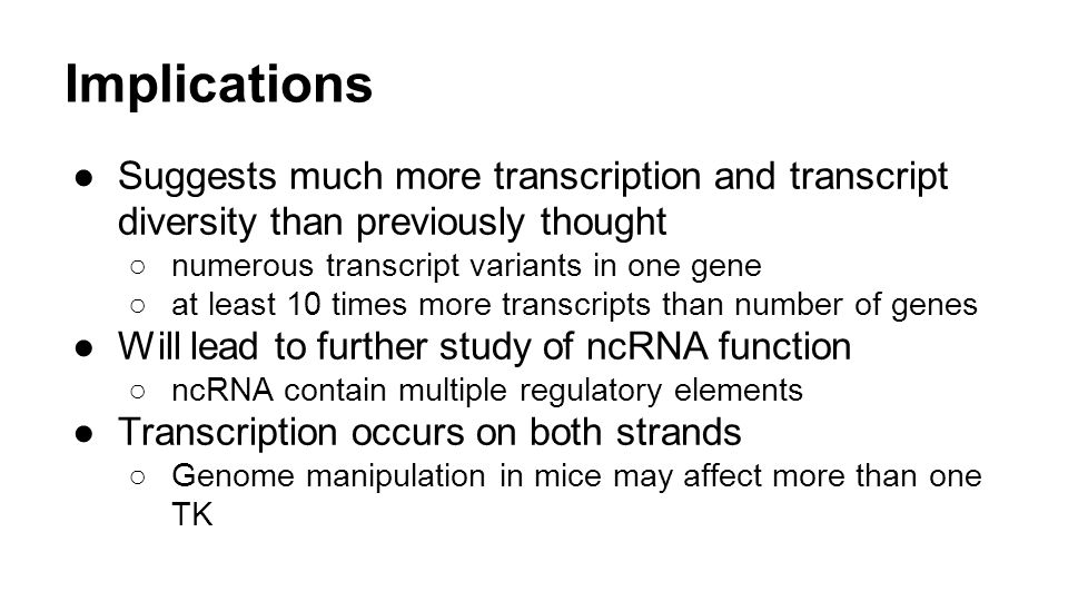 Implications Suggests much more transcription and transcript diversity than previously thought. numerous transcript variants in one gene.
