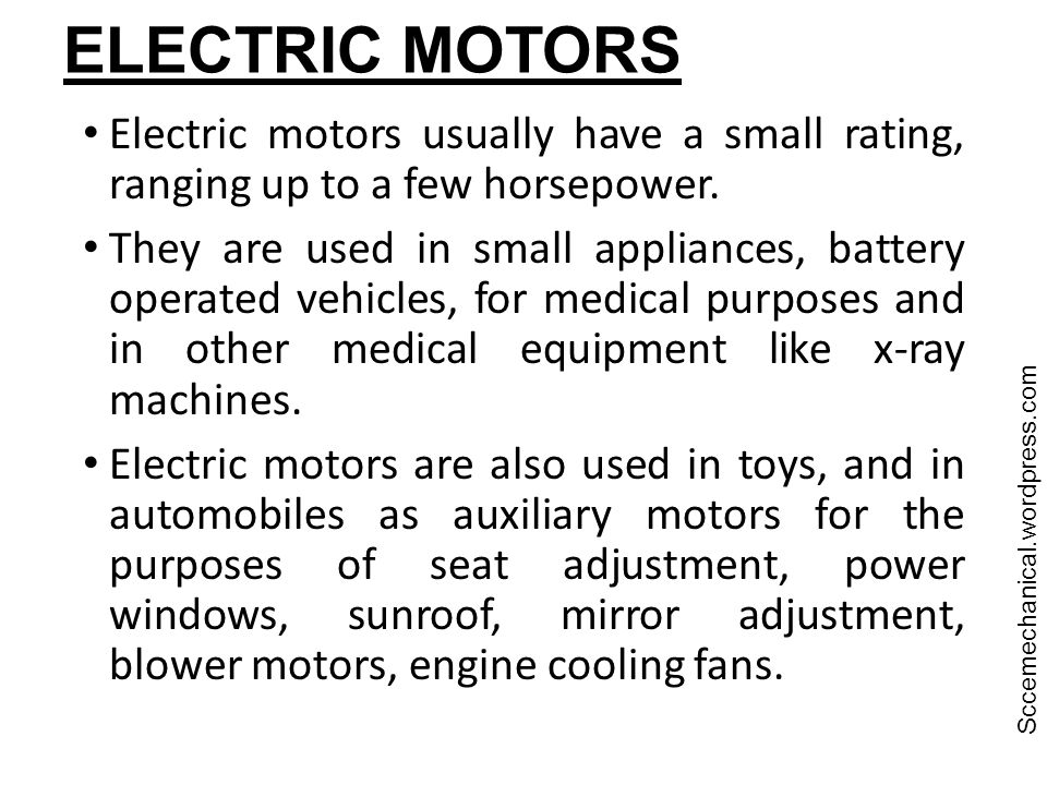ELECTRIC MOTORS Sccemechanical.wordpress.com. Electric motors usually have a small rating, ranging up to a few horsepower.